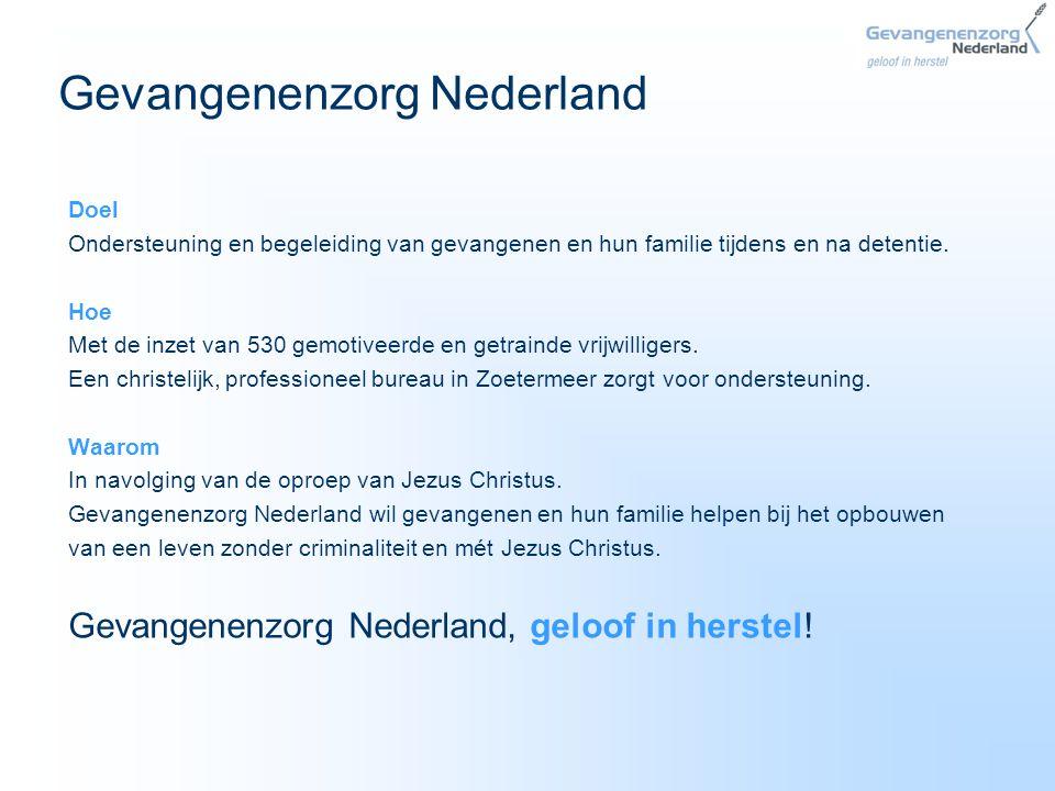 Gevangenenzorg Nederland Doel Ondersteuning en begeleiding van gevangenen en hun familie tijdens en na detentie. Hoe Met de inzet van 530 gemotiveerde