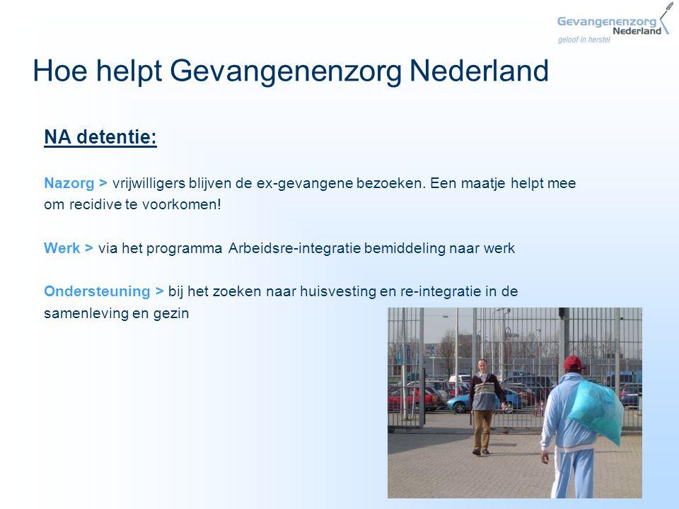 Hoe helpt Gevangenenzorg Nederland NA detentie: Nazorg > vrijwilligers blijven de ex-gevangene bezoeken. Een maatje helpt mee om recidive te voorkomen