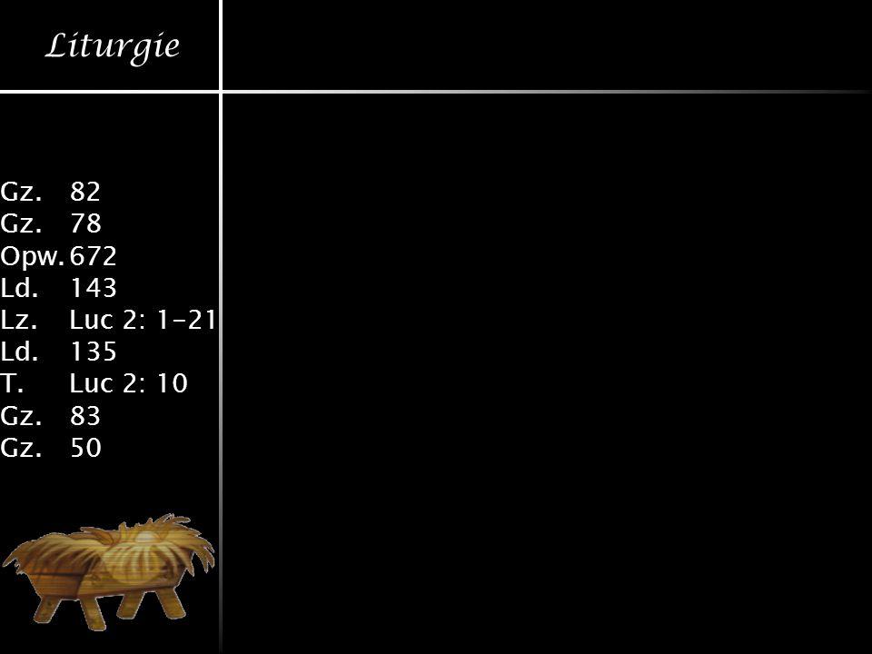 Liturgie Gz.82 Gz.78 Opw.672 Ld.143 Lz.Luc 2: 1-21 Ld.135 T.Luc 2: 10 Gz.83 Gz.50
