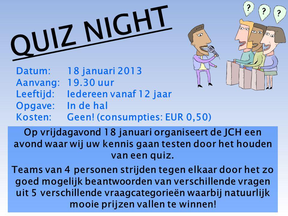 Op vrijdagavond 18 januari organiseert de JCH een avond waar wij uw kennis gaan testen door het houden van een quiz. Teams van 4 personen strijden teg