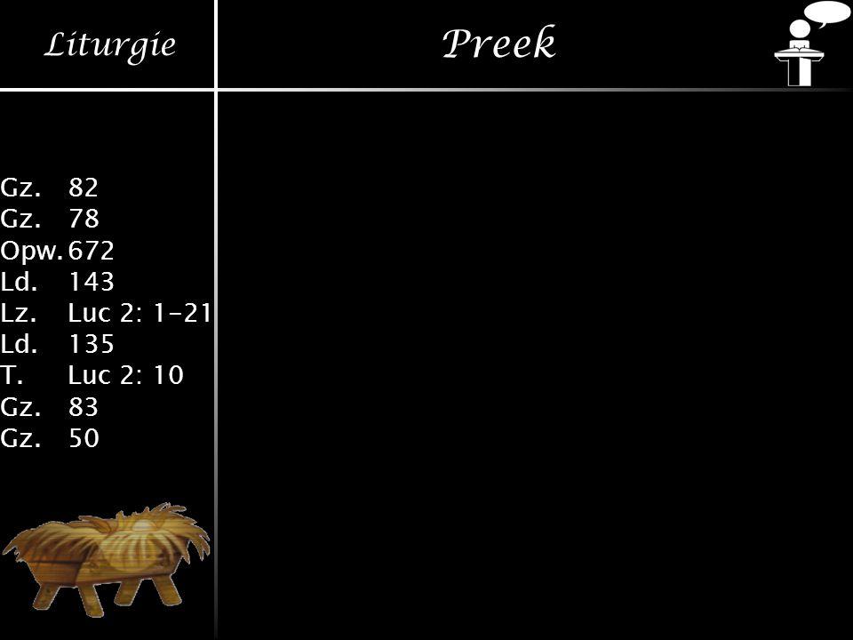 Liturgie Gz.82 Gz.78 Opw.672 Ld.143 Lz.Luc 2: 1-21 Ld.135 T.Luc 2: 10 Gz.83 Gz.50 Preek