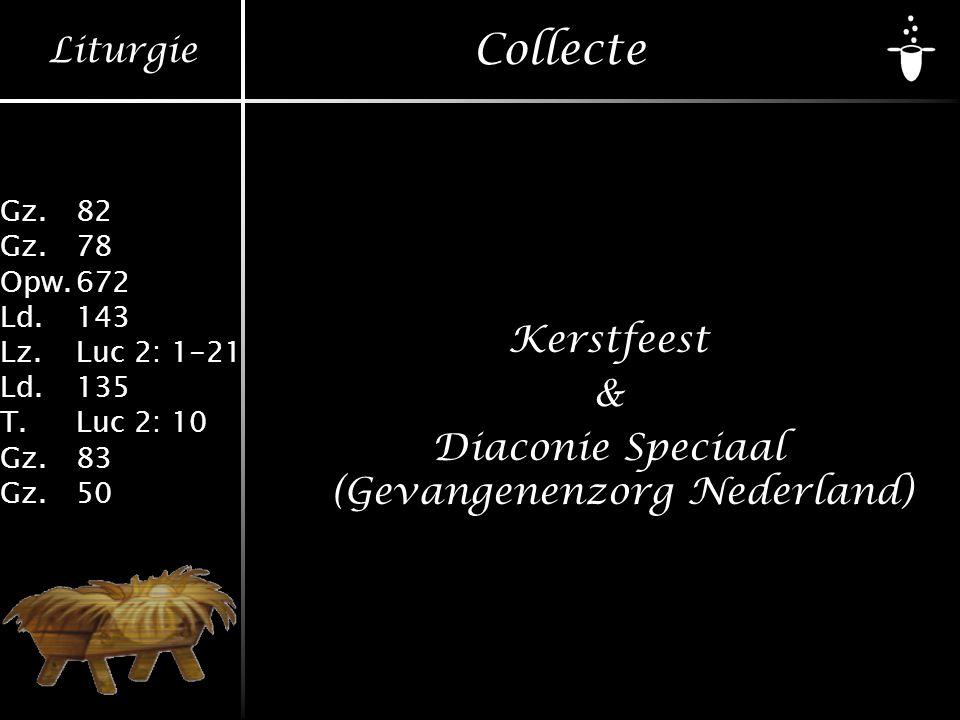 Liturgie Gz.82 Gz.78 Opw.672 Ld.143 Lz.Luc 2: 1-21 Ld.135 T.Luc 2: 10 Gz.83 Gz.50 Collecte Kerstfeest & Diaconie Speciaal (Gevangenenzorg Nederland)