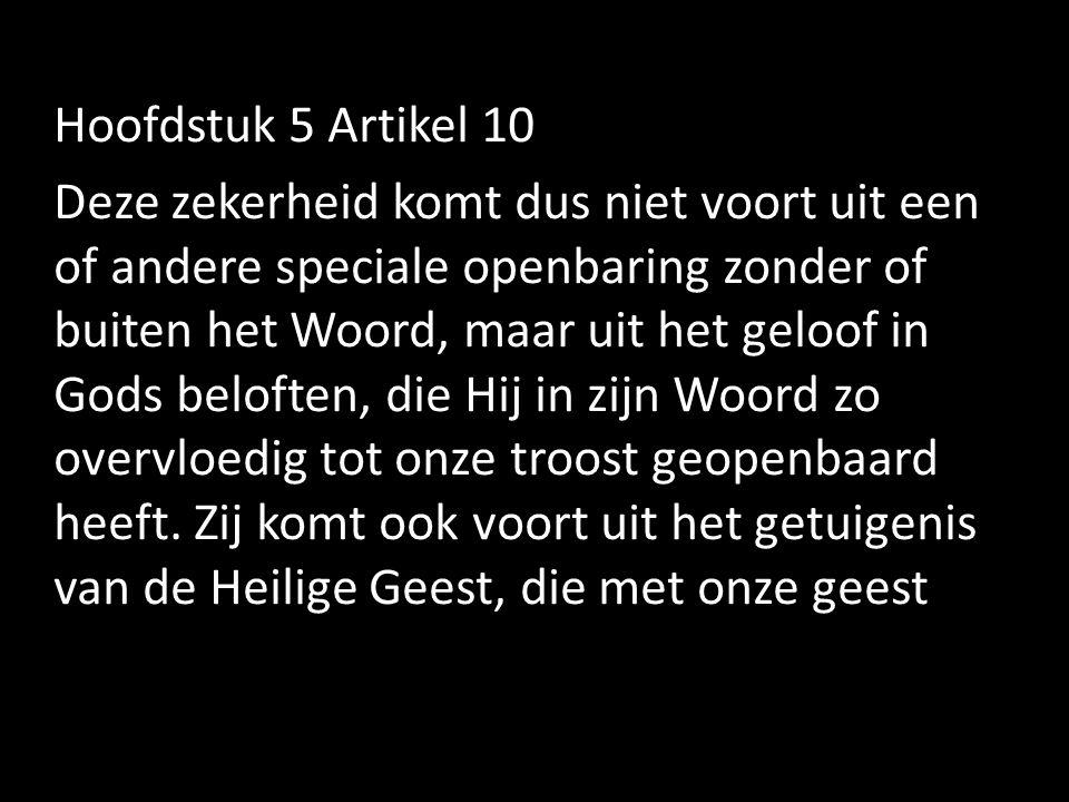 Hoofdstuk 5 Artikel 10 Deze zekerheid komt dus niet voort uit een of andere speciale openbaring zonder of buiten het Woord, maar uit het geloof in God