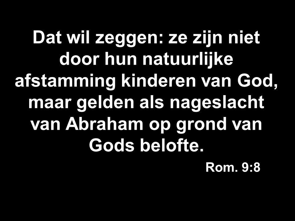 Dat wil zeggen: ze zijn niet door hun natuurlijke afstamming kinderen van God, maar gelden als nageslacht van Abraham op grond van Gods belofte. Rom.