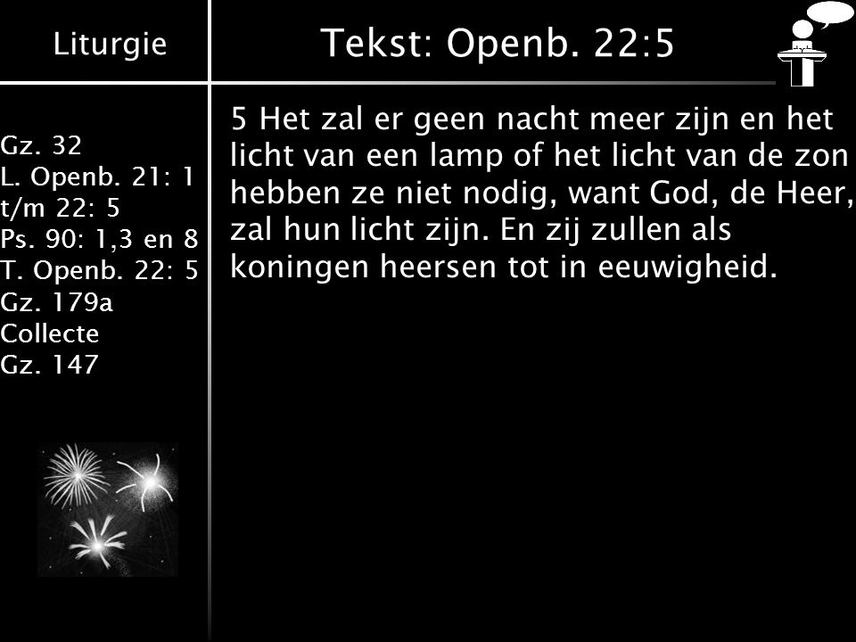 Liturgie Gz.32 L. Openb. 21: 1 t/m 22: 5 Ps. 90: 1,3 en 8 T.