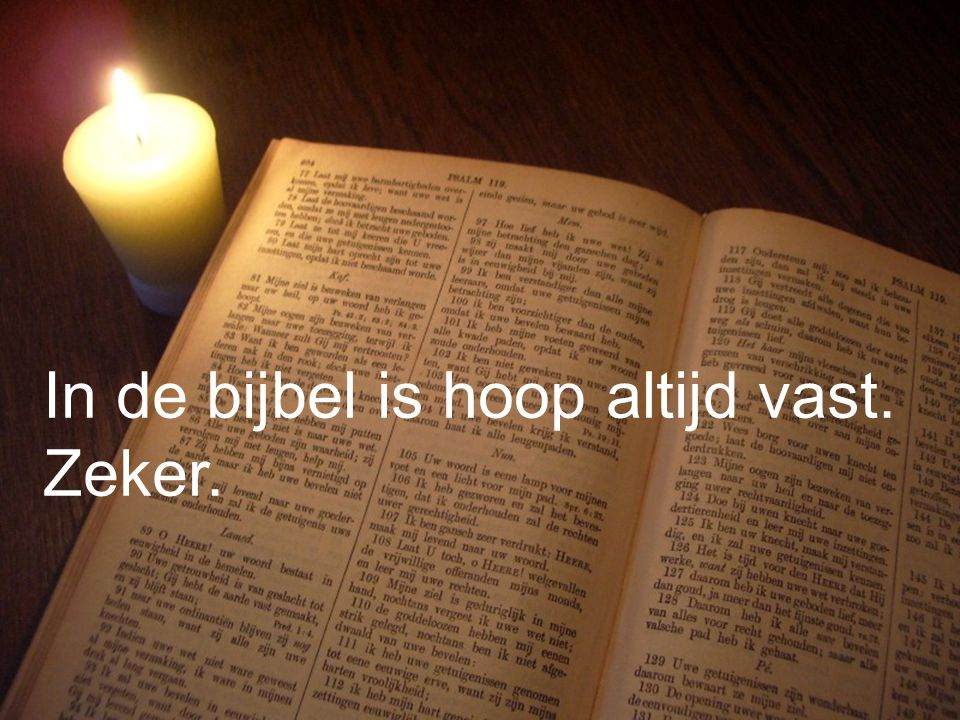 Liturgie Gz. 32 L. Openb. 21: 1 t/m 22: 5 Ps. 90: 1,3 en 8 T. Openb. 22: 5 Gz. 179a Collecte Gz. 147 In de bijbel is hoop altijd vast. Zeker.