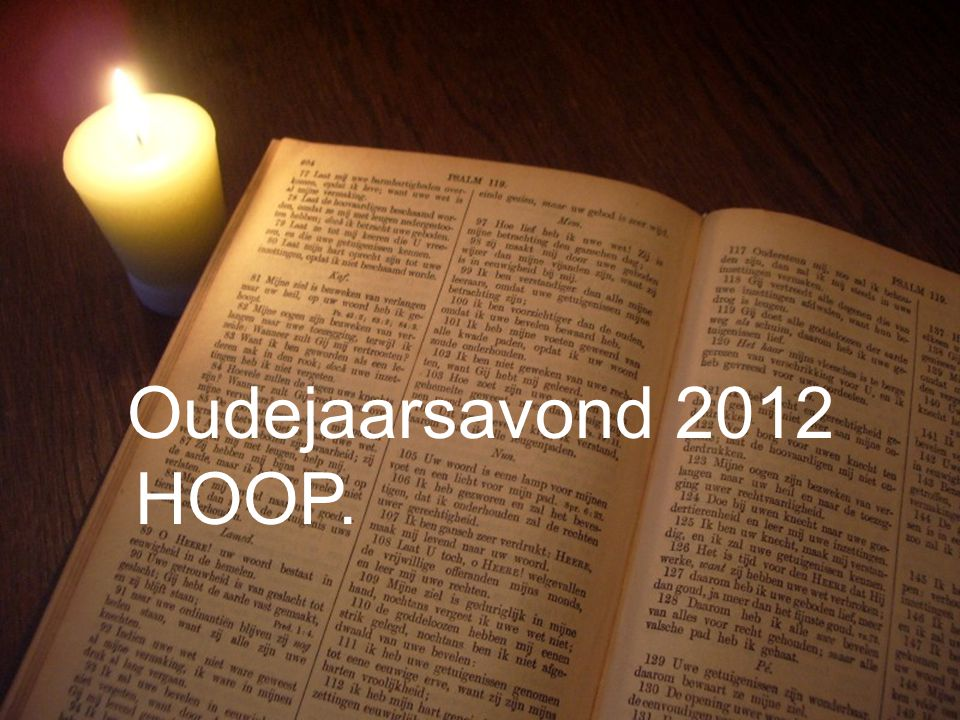 Liturgie Gz. 32 L. Openb. 21: 1 t/m 22: 5 Ps. 90: 1,3 en 8 T. Openb. 22: 5 Gz. 179a Collecte Gz. 147 Oudejaarsavond 2012 HOOP.
