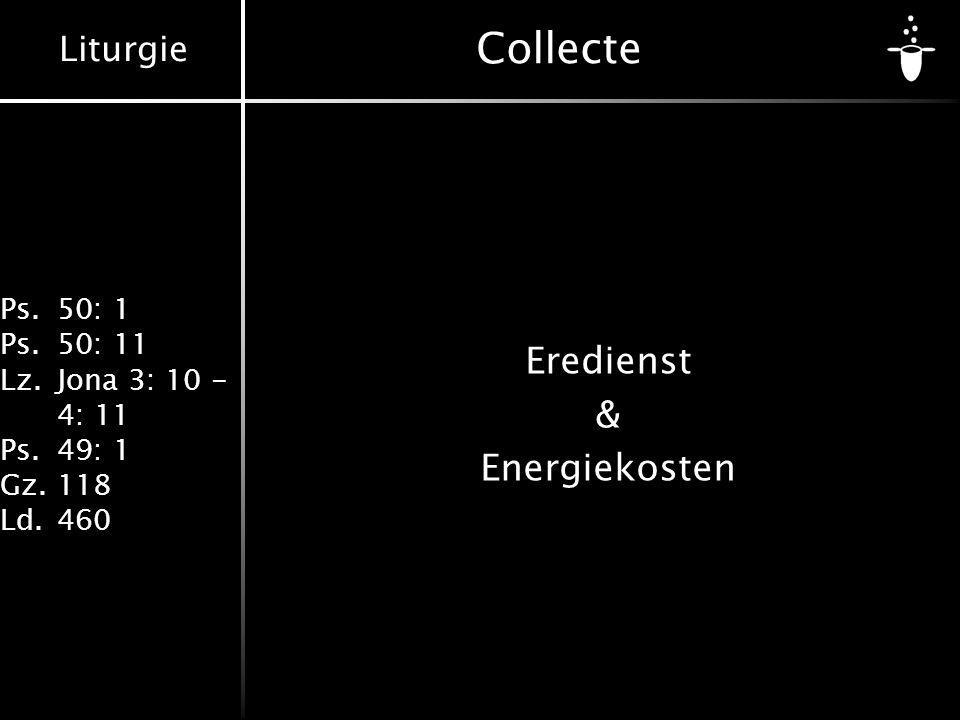 Liturgie Ps.50: 1 Ps.50: 11 Lz.Jona 3: 10 - 4: 11 Ps.49: 1 Gz.118 Ld.460 Collecte Eredienst & Energiekosten