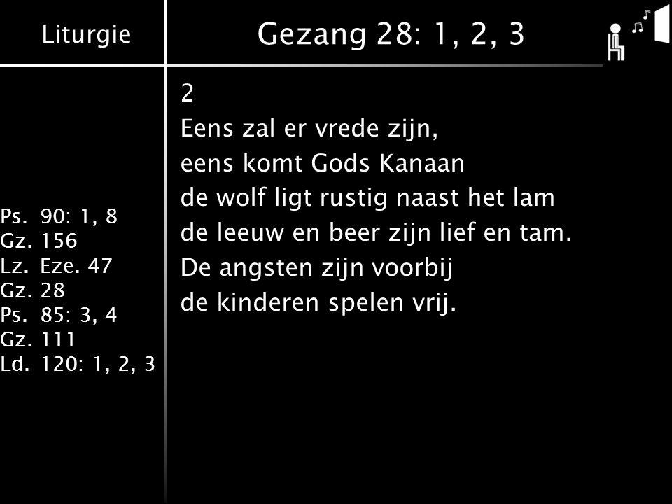 Liturgie Ps.90: 1, 8 Gz.156 Lz.Eze. 47 Gz.28 Ps.85: 3, 4 Gz.111 Ld.120: 1, 2, 3 Gezang 28: 1, 2, 3 2 Eens zal er vrede zijn, eens komt Gods Kanaan de