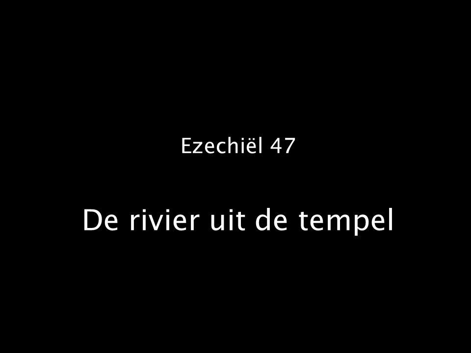 Ezechiël 47 De rivier uit de tempel