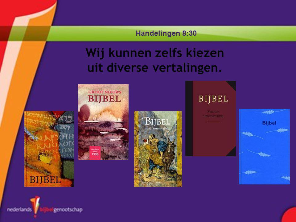 Handelingen 8:30 Wij kunnen zelfs kiezen uit diverse vertalingen.