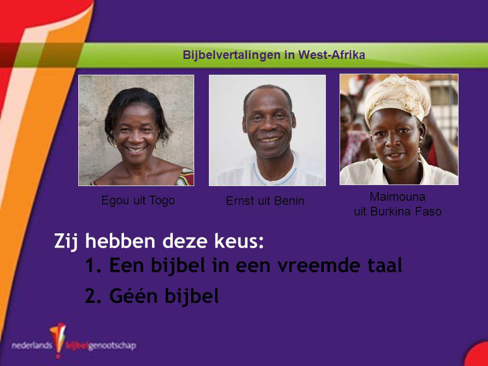 Bijbelvertalingen in West-Afrika Zij hebben deze keus: 1. Een bijbel in een vreemde taal 2. Géén bijbel Egou uit Togo Ernst uit Benin Maimouna uit Bur