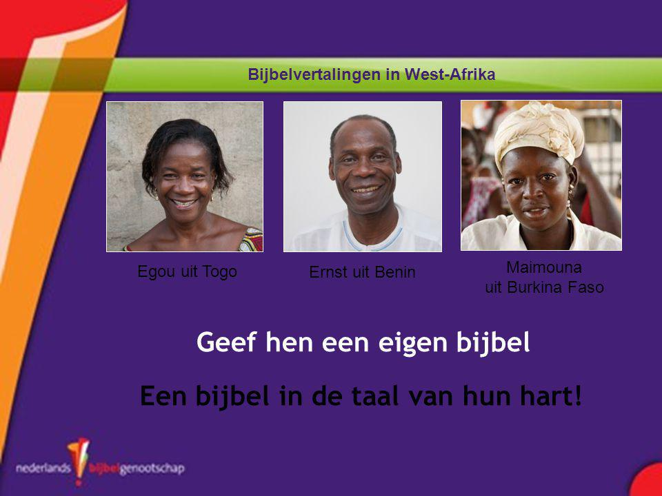 Bijbelvertalingen in West-Afrika Geef hen een eigen bijbel Een bijbel in de taal van hun hart! Egou uit Togo Ernst uit Benin Maimouna uit Burkina Faso