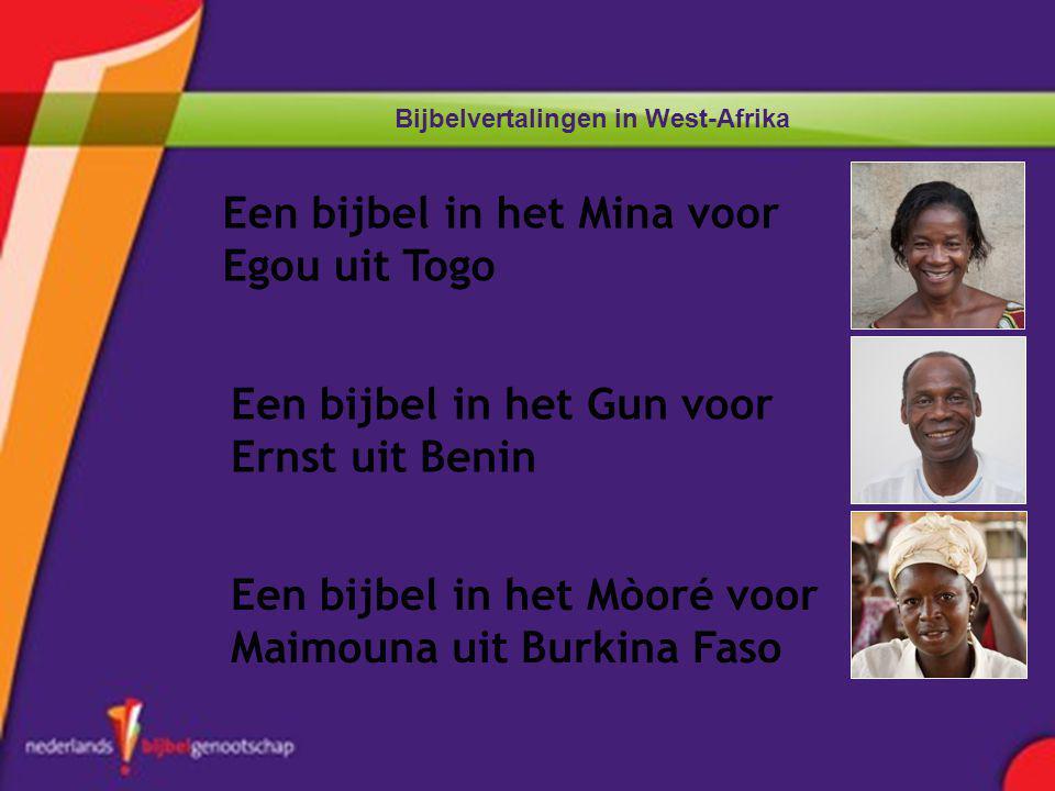 Bijbelvertalingen in West-Afrika Een bijbel in het Gun voor Ernst uit Benin Een bijbel in het Mòoré voor Maimouna uit Burkina Faso Een bijbel in het Mina voor Egou uit Togo