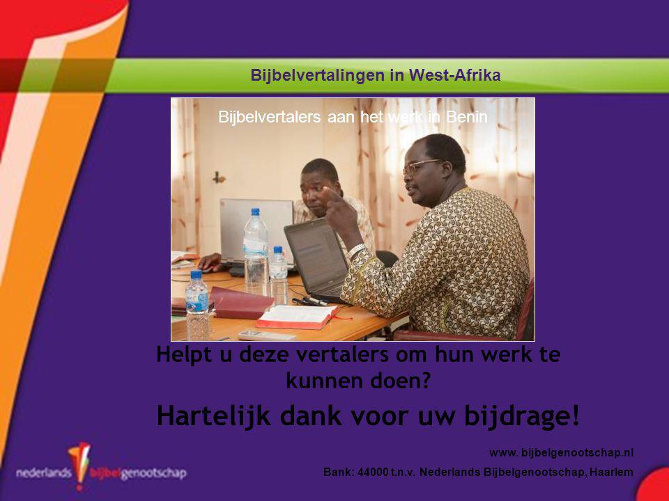 Bijbelvertalingen in West-Afrika Helpt u deze vertalers om hun werk te kunnen doen? Hartelijk dank voor uw bijdrage! www. bijbelgenootschap.nl Bank: 4