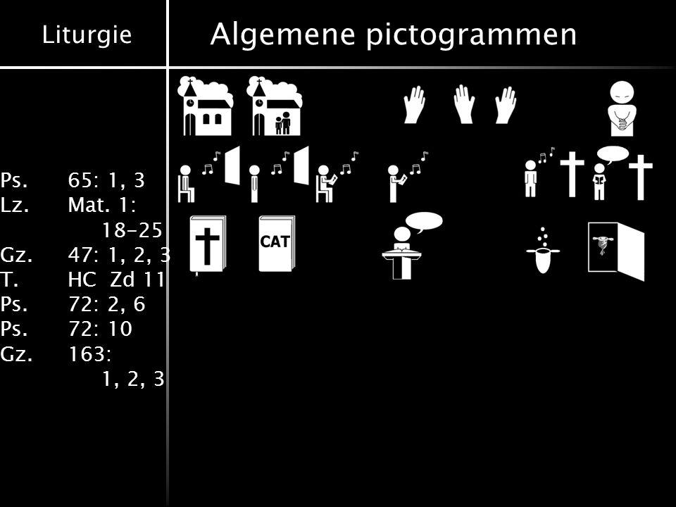 Liturgie Ps.65: 1, 3 Lz.Mat. 1: 18-25 Gz.47: 1, 2, 3 T.HC Zd 11 Ps.72: 2, 6 Ps.72: 10 Gz.163: 1, 2, 3 Algemene pictogrammen