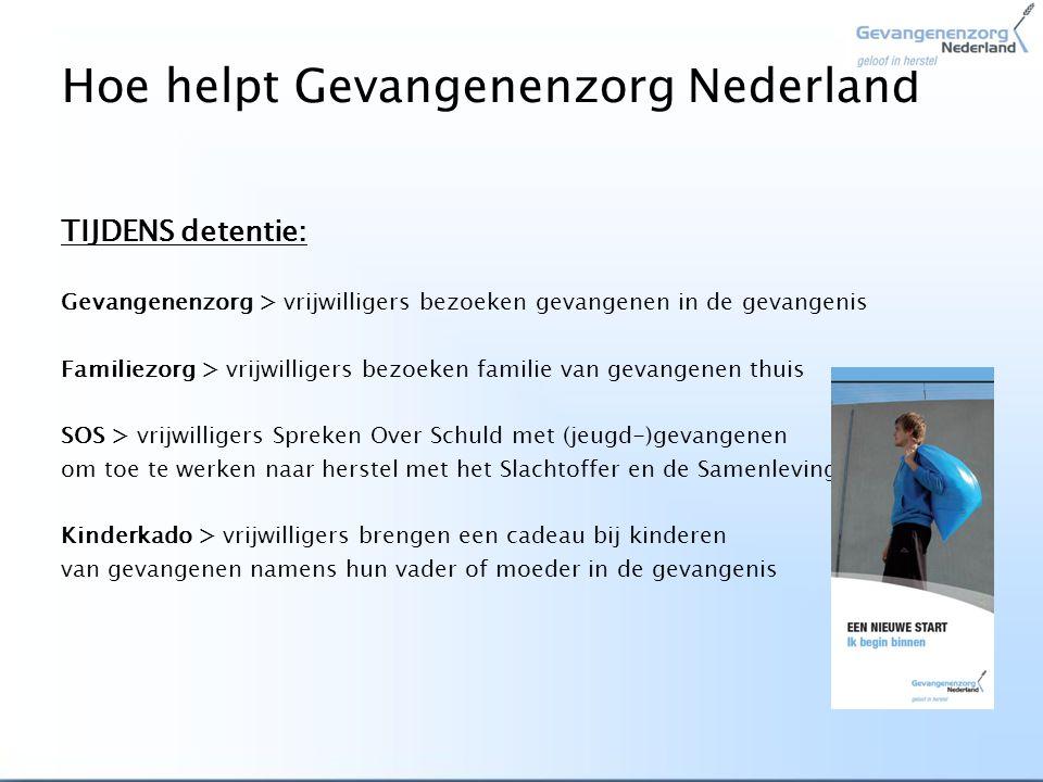 Hoe helpt Gevangenenzorg Nederland TIJDENS detentie: Gevangenenzorg > vrijwilligers bezoeken gevangenen in de gevangenis Familiezorg > vrijwilligers b