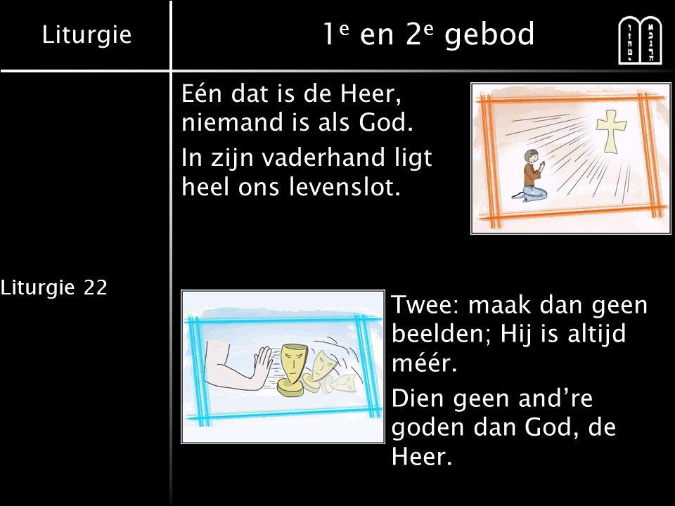 Liturgie Liturgie 22 3 e en 4 e gebod Drie, dat is de naam van de hoge God.