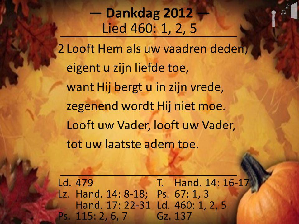 ― Dankdag 2012 ― Ld.479 Lz.Hand. 14: 8-18; Hand. 17: 22-31 Ps.115: 2, 6, 7 T.Hand.