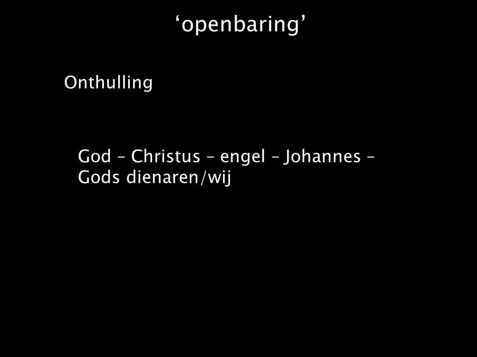 'openbaring' Onthulling God – Christus – engel – Johannes – Gods dienaren/wij