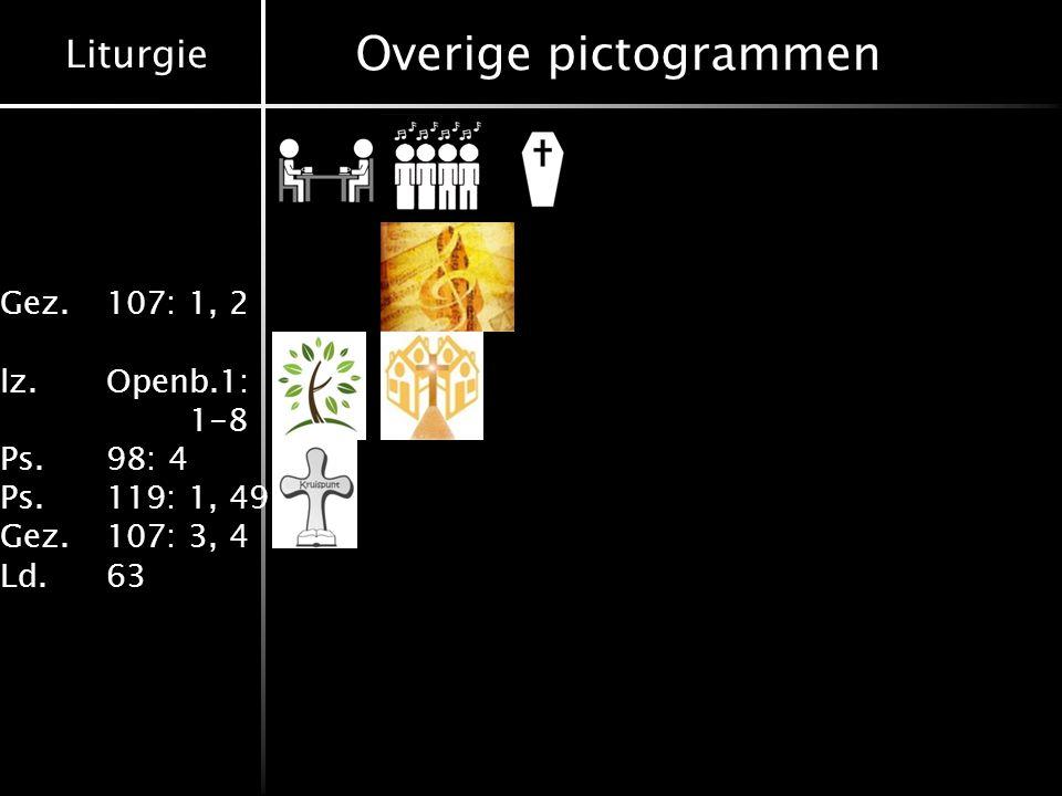 Liturgie Gez.107: 1, 2 lz.Openb.1: 1-8 Ps.98: 4 Ps.119: 1, 49 Gez.107: 3, 4 Ld.63 Overige pictogrammen