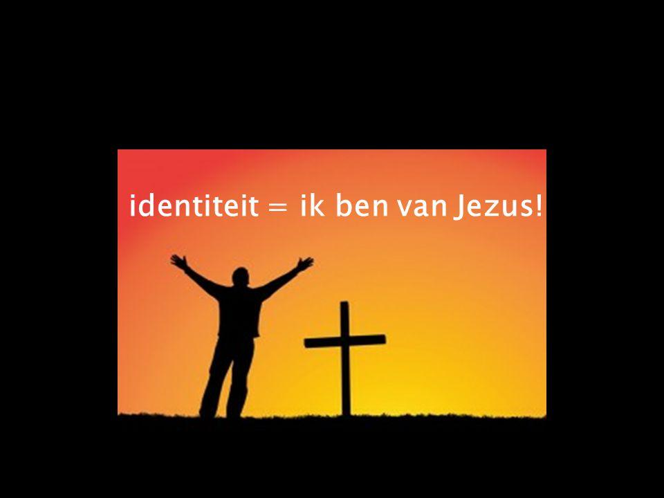 identiteit = ik ben van Jezus!
