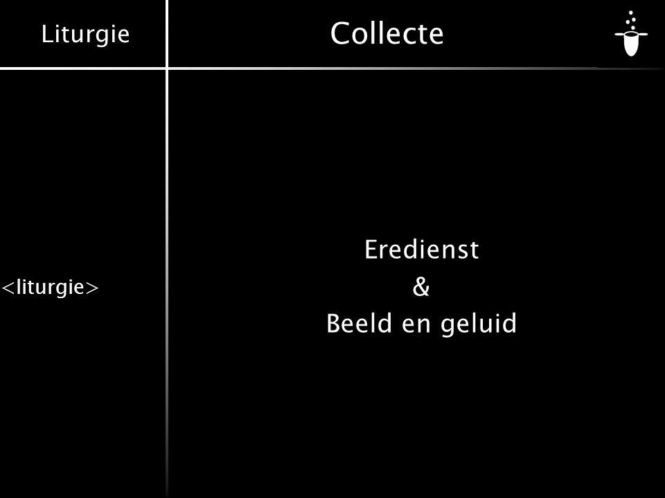 Liturgie Collecte Eredienst & Beeld en geluid