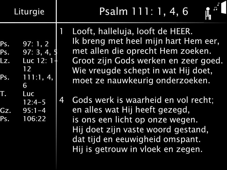 Liturgie Ps.97: 1, 2 Ps.97: 3, 4, 5 Lz. Luc 12: 1- 12 Ps.111:1, 4, 6 T.