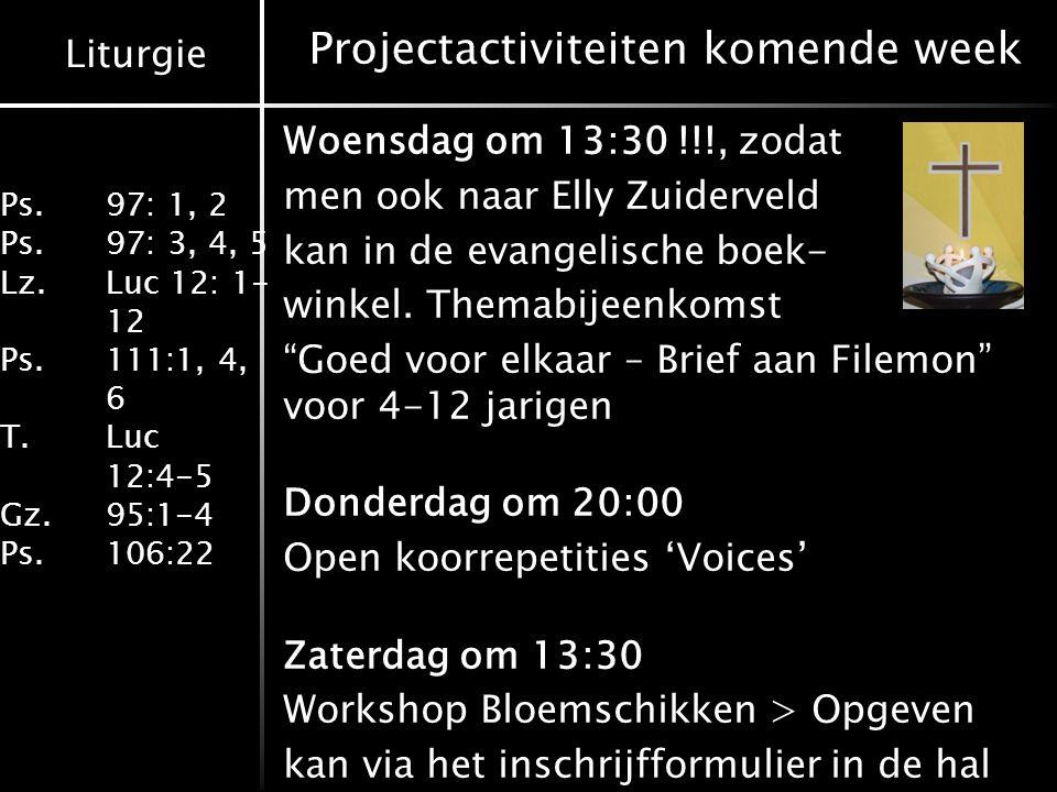 Liturgie Ps.97: 1, 2 Ps.97: 3, 4, 5 Lz. Luc 12: 1- 12 Ps.111:1, 4, 6 T. Luc 12:4-5 Gz.95:1-4 Ps.106:22 Projectactiviteiten komende week Woensdag om 13