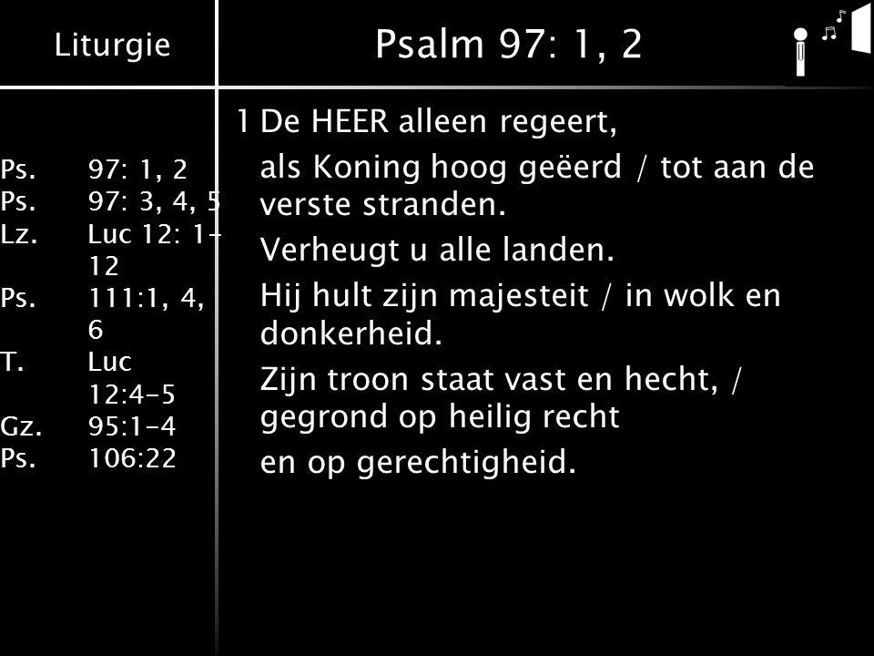 Liturgie Ps.97: 1, 2 Ps.97: 3, 4, 5 Lz.Luc 12: 1- 12 Ps.111:1, 4, 6 T.