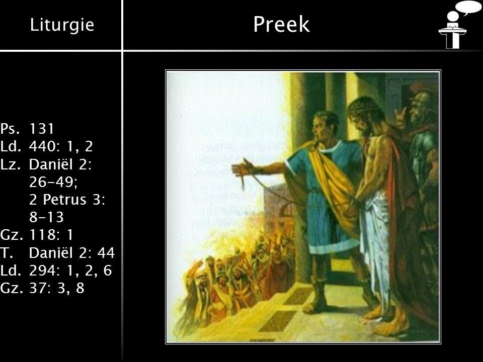 Liturgie Ps.131 Ld.440: 1, 2 Lz.Daniël 2: 26-49; 2 Petrus 3: 8-13 Gz.118: 1 T.Daniël 2: 44 Ld.294: 1, 2, 6 Gz.37: 3, 8 Preek