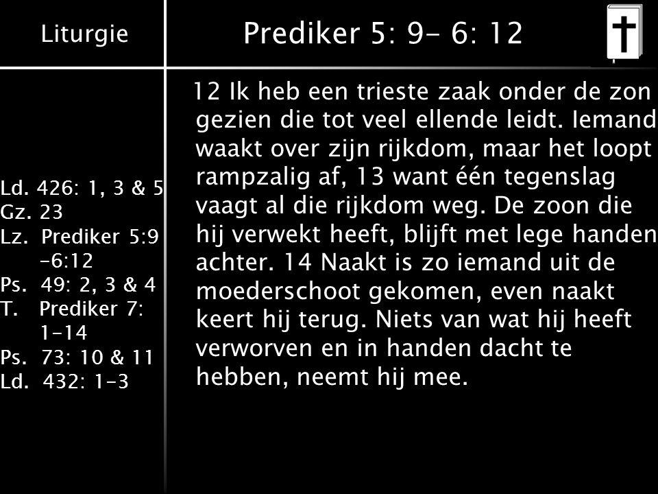 Liturgie Ld.426: 1, 3 & 5 Gz. 23 Lz. Prediker 5:9 -6:12 Ps.