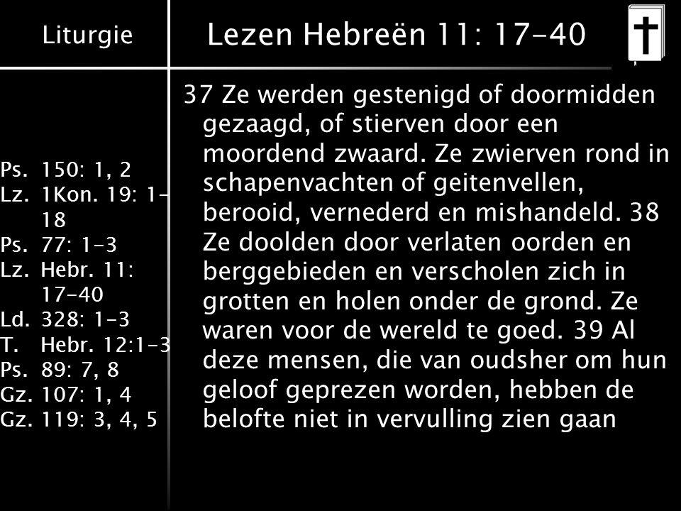 Liturgie Ps.150: 1, 2 Lz.1Kon. 19: 1- 18 Ps.77: 1-3 Lz.Hebr.