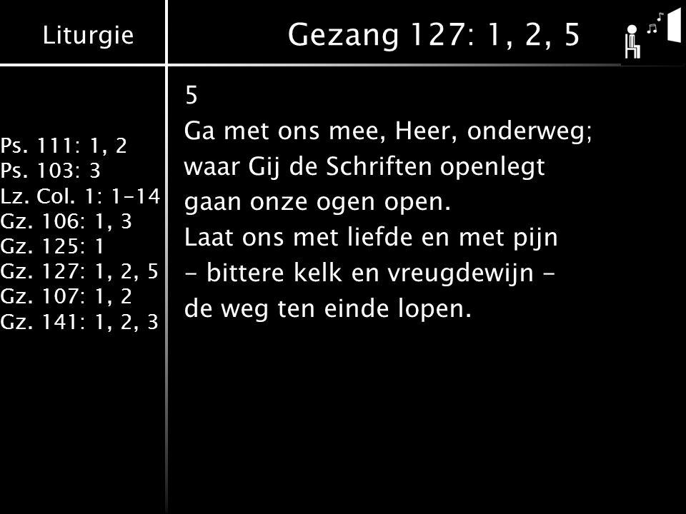 Liturgie Ps. 111: 1, 2 Ps. 103: 3 Lz. Col. 1: 1-14 Gz.