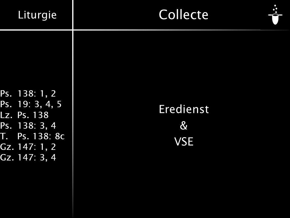 Liturgie Ps.138: 1, 2 Ps.19: 3, 4, 5 Lz.Ps. 138 Ps.138: 3, 4 T.Ps. 138: 8c Gz.147: 1, 2 Gz.147: 3, 4 Collecte Eredienst & VSE