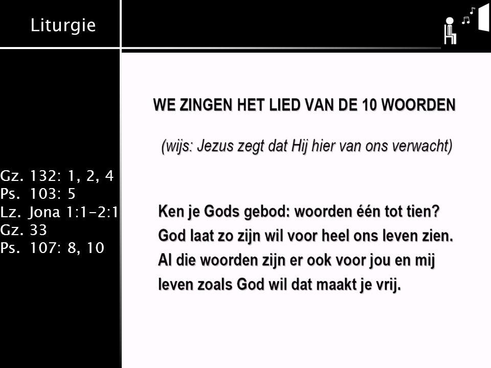 Liturgie Gz.132: 1, 2, 4 Ps.103: 5 Lz.Jona 1:1-2:1 Gz.33 Ps.107: 8, 10
