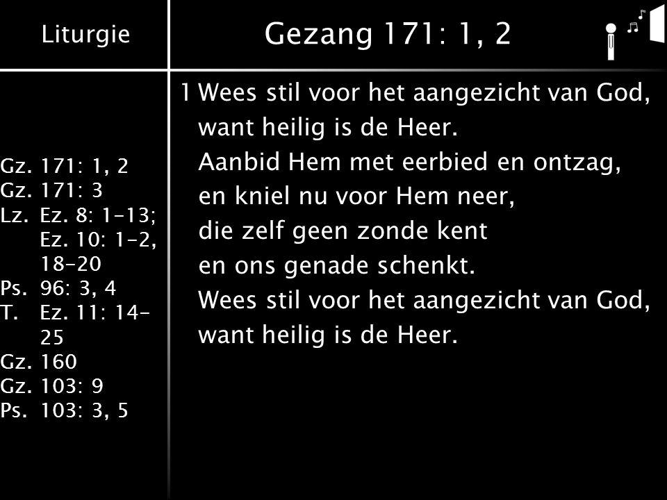 Liturgie Gz.171: 1, 2 Gz.171: 3 Lz.Ez.8: 1-13; Ez.
