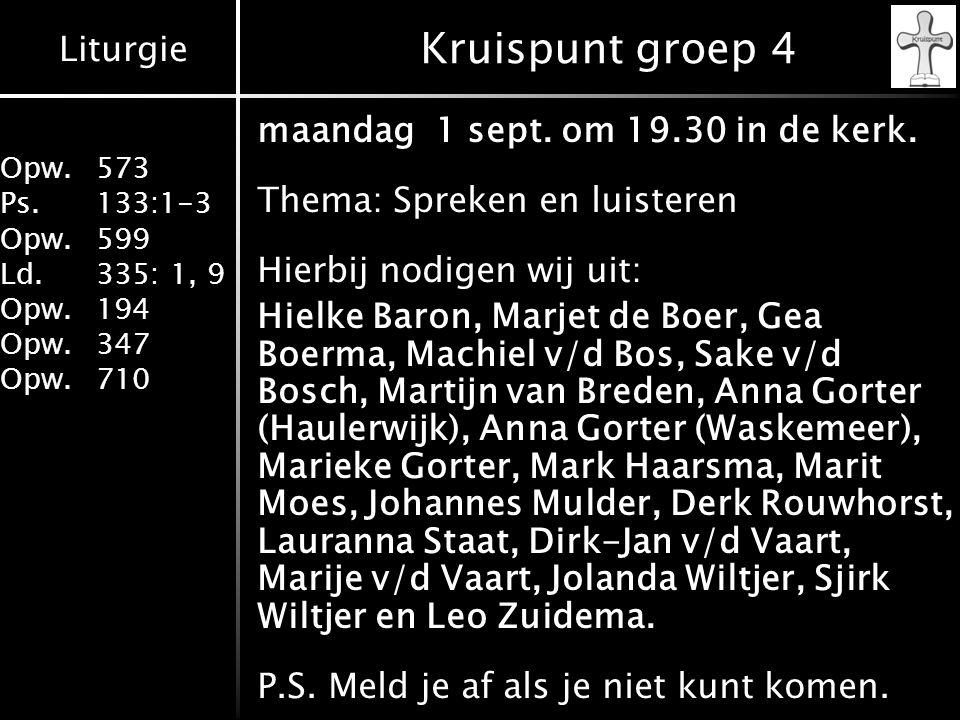 Liturgie Opw.573 Ps.133:1-3 Opw.599 Ld.335: 1, 9 Opw.194 Opw.347 Opw.710 Projectactiviteiten komende week Woensdag om 13:30 !!!, zodat men ook naar Elly Zuiderveld kan in de evangelische boek- winkel.