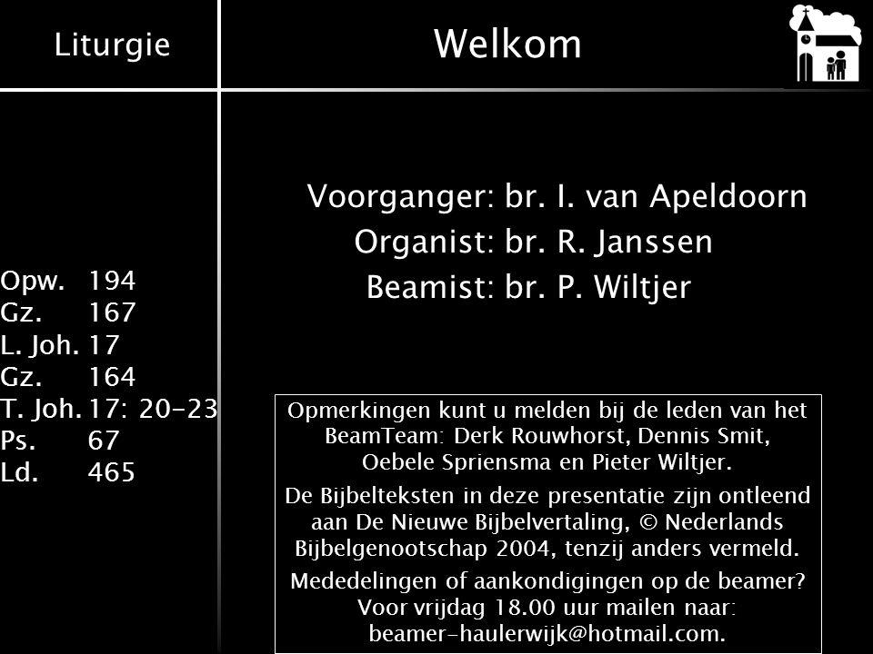 Liturgie Opw. 194 Gz.167 L. Joh.17 Gz.164 T. Joh.17: 20-23 Ps.67 Ld.465 Welkom Voorganger:br. I. van Apeldoorn Organist:br. R. Janssen Beamist:br. P.