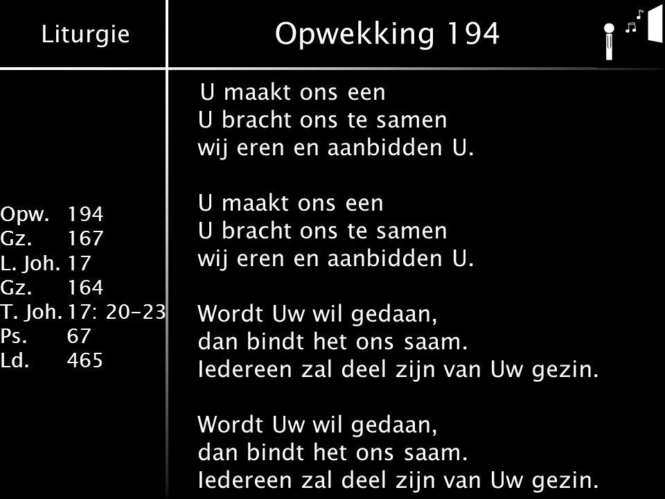 Liturgie Opw. 194 Gz.167 L. Joh.17 Gz.164 T. Joh.17: 20-23 Ps.67 Ld.465 Preek