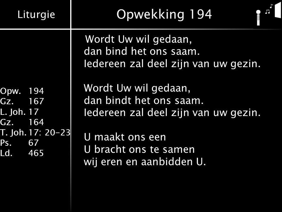 Liturgie Opw. 194 Gz.167 L. Joh.17 Gz.164 T. Joh.17: 20-23 Ps.67 Ld.465