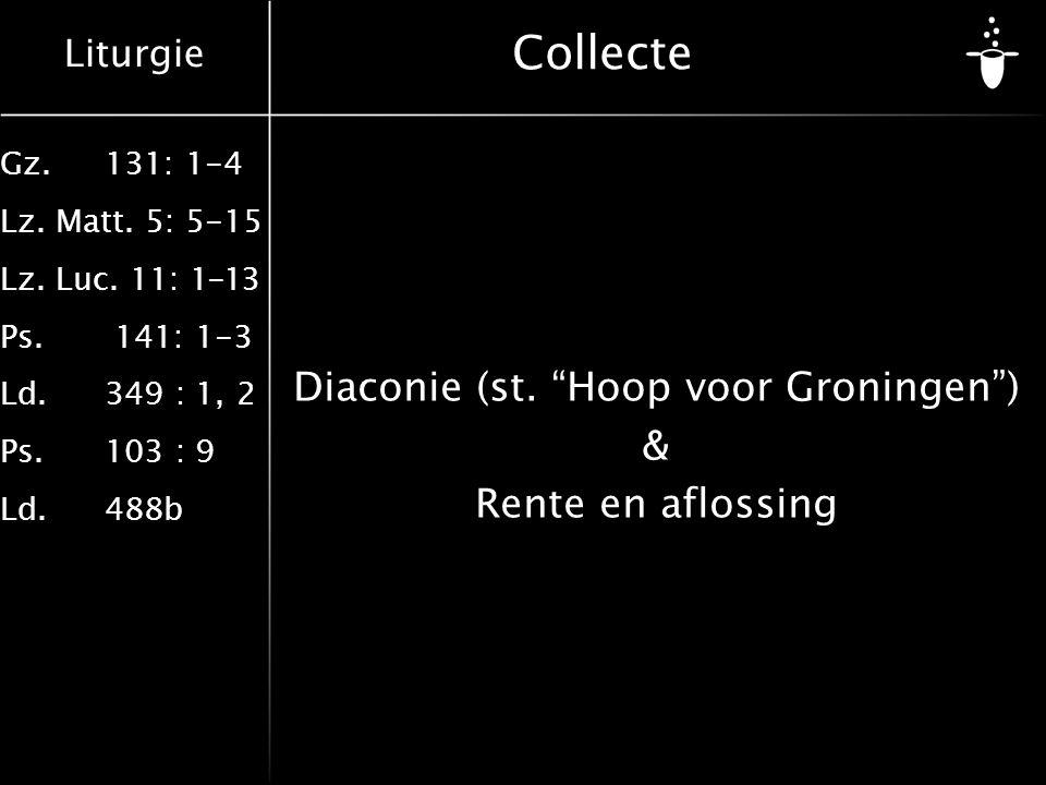 """Liturgie Gz.131: 1-4 Lz. Matt. 5: 5-15 Lz. Luc. 11: 1-13 Ps. 141: 1-3 Ld.349 : 1, 2 Ps.103 : 9 Ld.488b Collecte Diaconie (st. """"Hoop voor Groningen"""") &"""