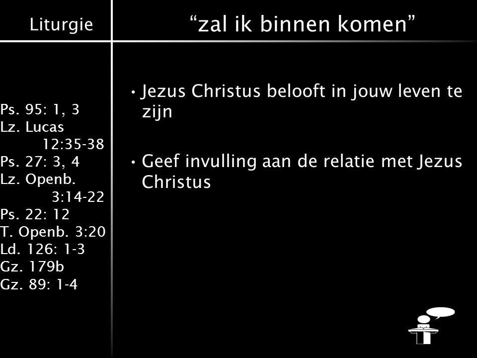 Liturgie Ps.95: 1, 3 Lz. Lucas 12:35-38 Ps. 27: 3, 4 Lz.
