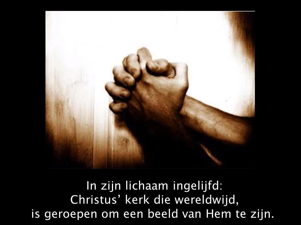 In zijn lichaam ingelijfd: Christus' kerk die wereldwijd, is geroepen om een beeld van Hem te zijn.