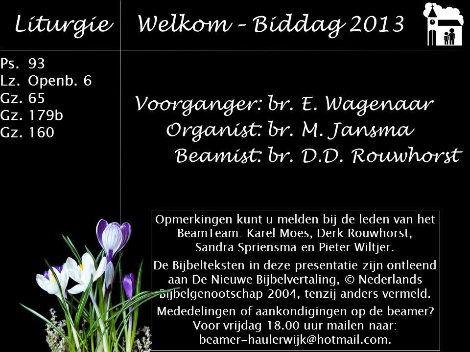 Liturgie Ps.93 Lz.Openb.6 Gz.65 Gz.179b Gz.160 Welkom – Biddag 2013 Voorganger:br.
