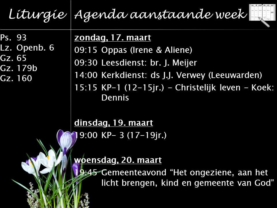 Liturgie Ps.93 Lz.Openb. 6 Gz.65 Gz.179b Gz.160 Agenda aanstaande week zondag, 17.