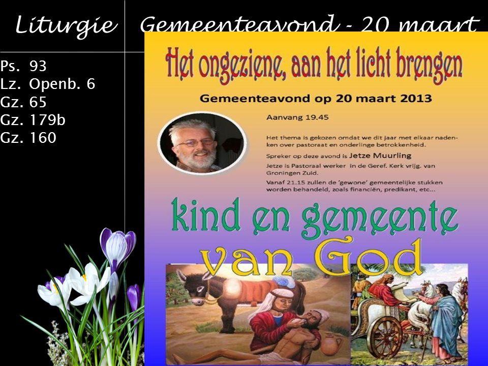 Liturgie Ps.93 Lz.Openb. 6 Gz.65 Gz.179b Gz.160 Gemeenteavond - 20 maart