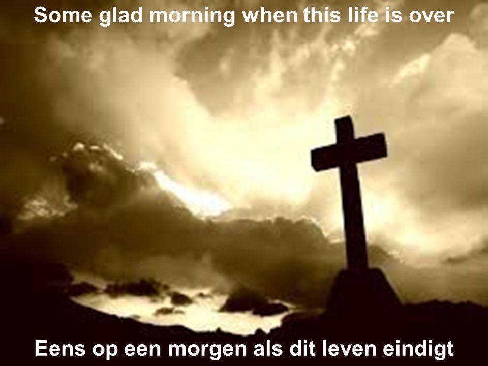 Some glad morning when this life is over Eens op een morgen als dit leven eindigt