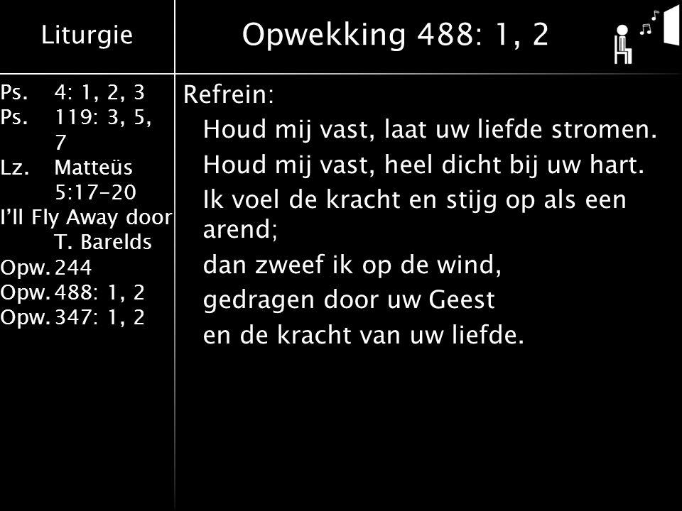 Liturgie Ps.4: 1, 2, 3 Ps.119: 3, 5, 7 Lz.Matteüs 5:17-20 I'll Fly Away door T.