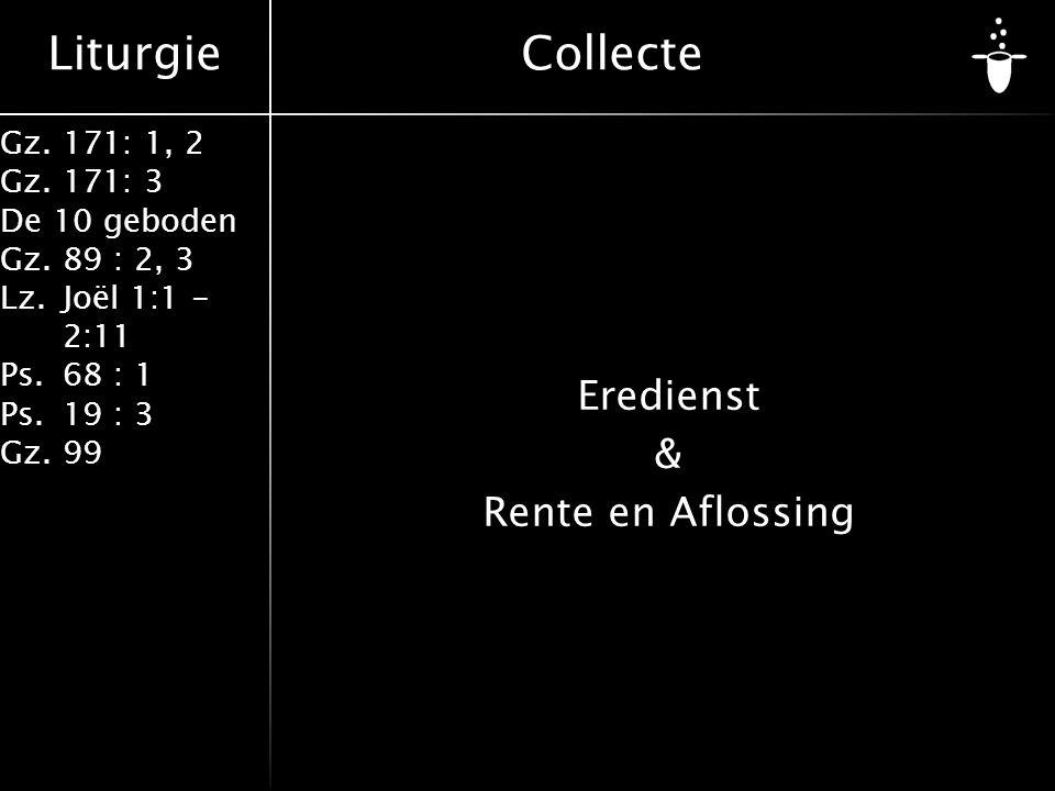 Liturgie Gz.171: 1, 2 Gz.171: 3 De 10 geboden Gz.89 : 2, 3 Lz.Joël 1:1 - 2:11 Ps.68 : 1 Ps.19 : 3 Gz.99 Eredienst & Rente en Aflossing Collecte